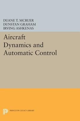 Aircraft Dynamics and Automatic Control By Mcruer, Duane T./ Graham, Dunstan/ Ashkenas, Irving