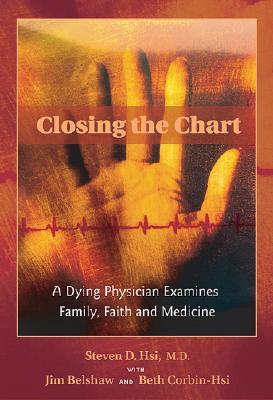A Dying Physician Examines Family, Faith, and Medicine By Hsi, Steven D., M.D./ Belshaw, Jim/ Corbin-Hsi, Beth